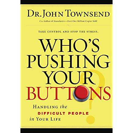 Who's Pushing Your Bottons                by Dr. John Townsend