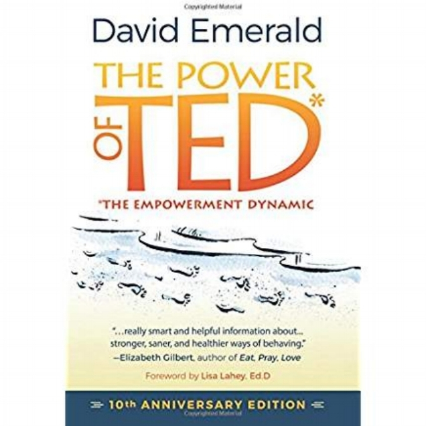 The Power of TED (The Empowerment Dynamic) by David Emerald
