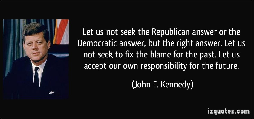 quote-let-us-not-seek-the-republican-answer-or-the-democratic-answer-but-the-right-answer-let-us-not-john-f-kennedy-100719.jpg