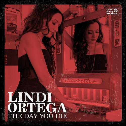 Lindi Ortega, The Day You Die