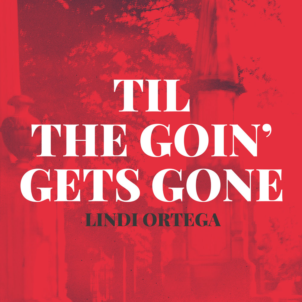 Lindi Ortega Til The Goin' Gets Gone