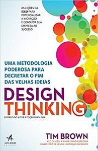 Design Thinking – Uma metodologia poderosa para decretar o fim das velhas ideias - Autor: Tim Brown2010Editora: Elsevier272 páginas