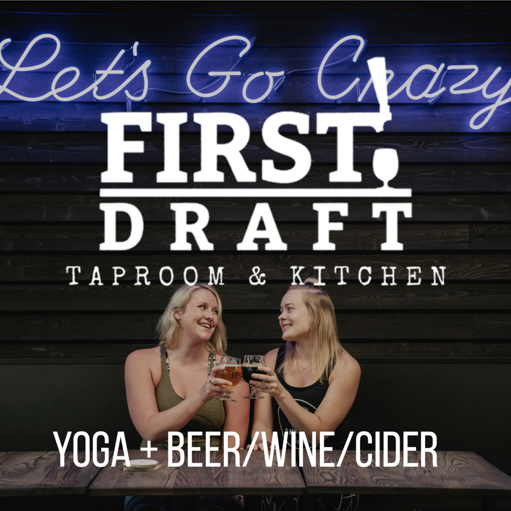Saturday, December 15 - First Draft10:00AM - 11:00AM$20 = Yoga + Beer/Wine/Cider