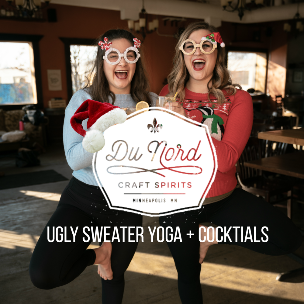 Saturday, December 22Du Nord Craft Spirits - 11:00AM - 12:00PM$20 = Yoga + CocktailTHEME: ULGY SWEATER HOLIDAY CLASS