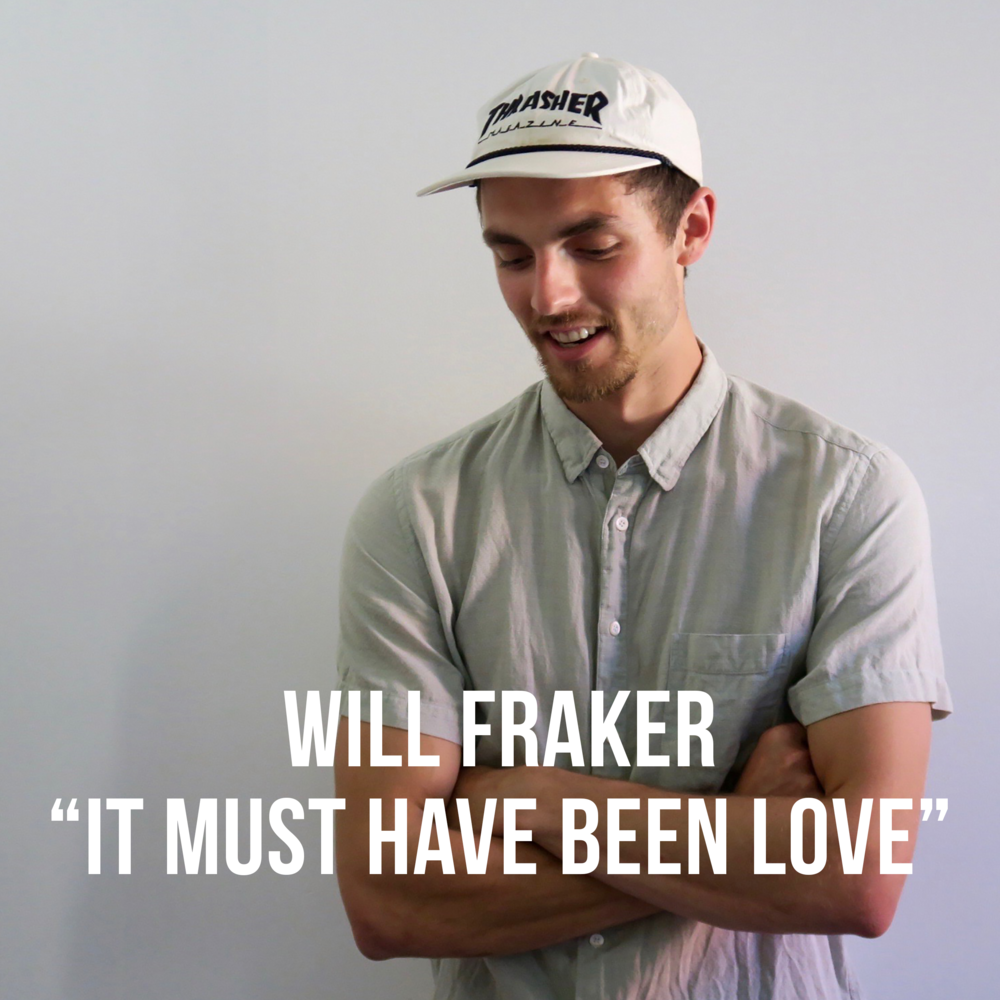 """WILL FRAKER  """"IT MUST HAVE BEEN LOVE"""""""
