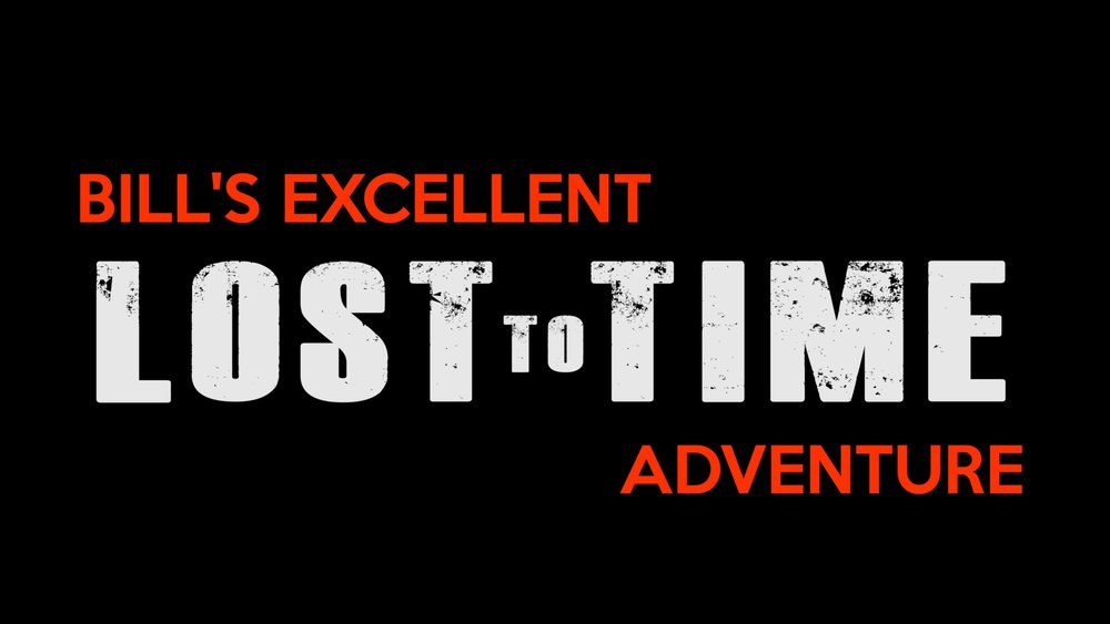 Bill's Excellent LOSTtoTIME Adventure.jpg