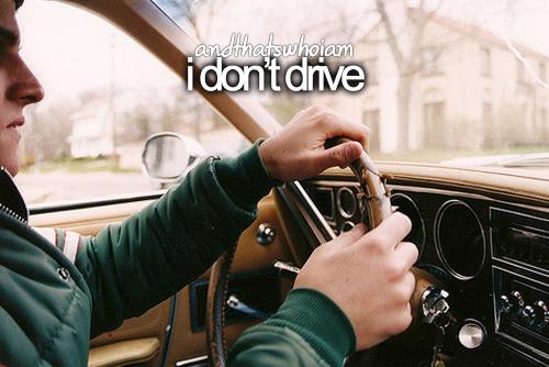 i don't drive