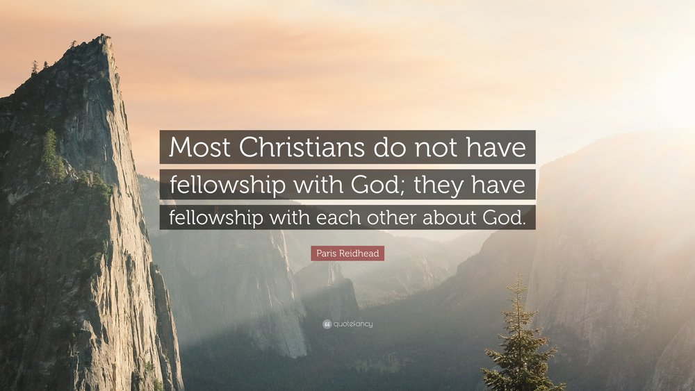 1588774-Paris-Reidhead-Quote-Most-Christians-do-not-have-fellowship-with.jpg