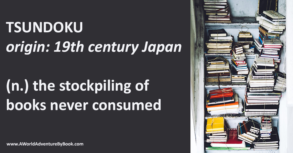 tsundoku - the stockpiling of books never consumed