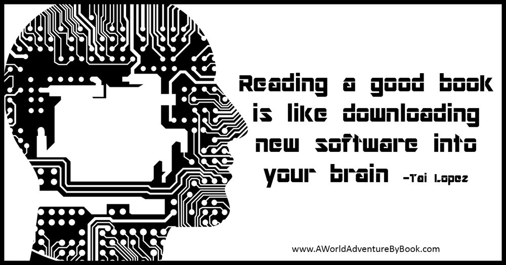 Reading a good book is like downloading software into your brain