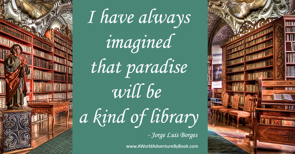 I have always imagined that paradise will be a kind of library