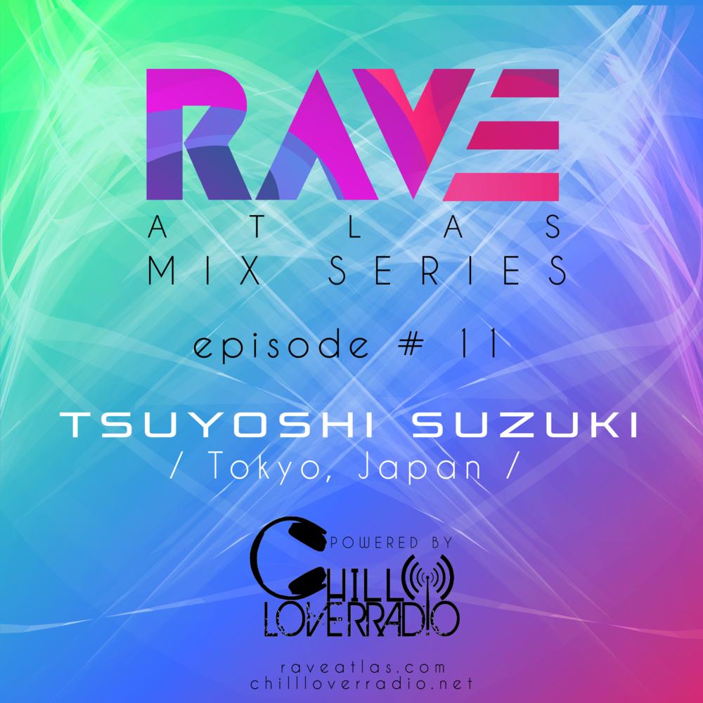 RAVE ATLAS MIX SERIES EP 011 - Tsuyoshi Suzuki - Tokyo, Japan