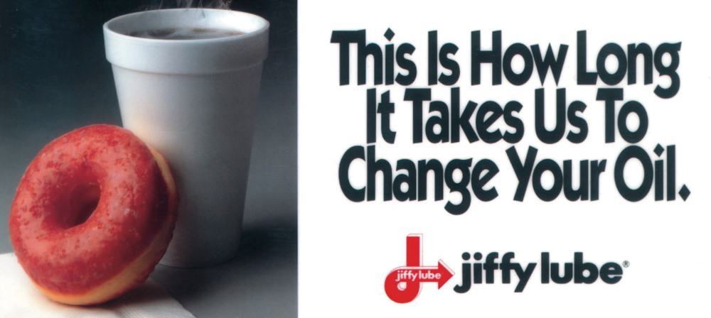 "Jiffy Lube had a conundrum on its hands in the Los Angeles market. Customer counts were so strong that their nationally advertised ""20-minute oil change"" was taking closer to 25 minutes during peak hours. And it was only likely to get worse before it got better. My AD partner Patrick Aroff and I had an idea. We reframe the time it took by touting free coffee and donuts as the waiting period. The client thought it was a pretty tasty little solution, assuming you can call Jiffy Lube coffee tasty."