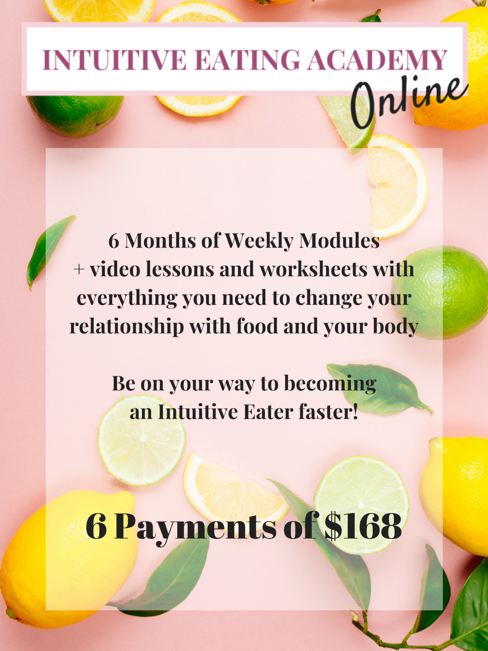 6 Months of Modules+ video lessons and worksheetsAccess to our private Facebook group+ community and supportBe on your way to becoming an Intuitive Eater faster!.png