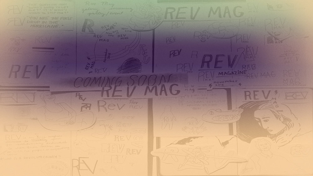 About  - REV stands for Revolutionaries. The mag is a chronicle of youth, the reverberating voices of young people making positive cultural change.