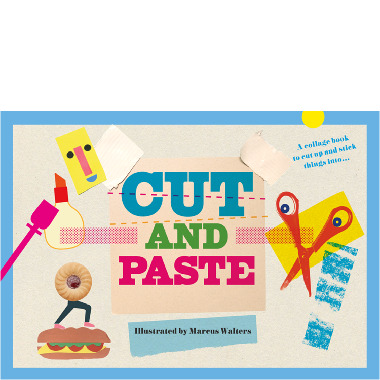 cut and paste  illustrations Marcus Walters  A collage book to cut up and stick things into. 64 pages, 4-colour, activity book,  ages 7+  contact  -  Veronique Kirchhoff  vero@verokagency.com