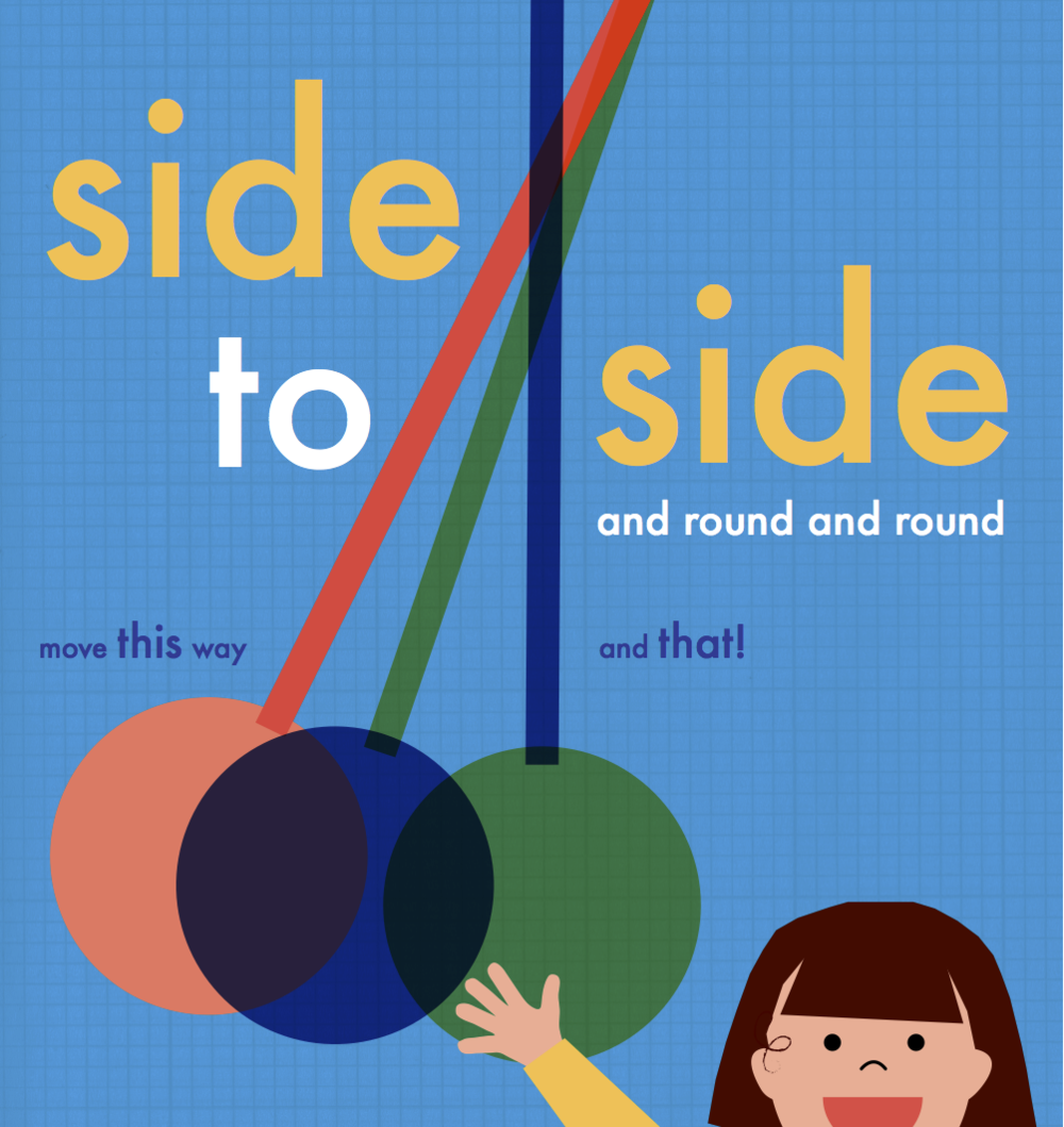 side to side  written & illustrated by Avni Patel  Make fun shapes with your finger on the page. 16 pages, 4-colour, board book,  preschool  contact  -  Veronique Kirchhoff  vero@verokagency.com