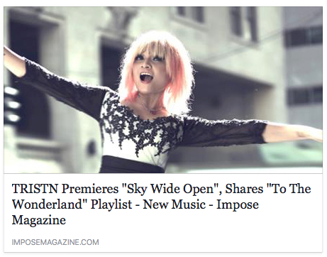 """IMPOSE MAGAZINE - New York's pop/rock musician TRISTN is prepping to release her new album titled Januaryin the hot hot heat of the summertime.As she gets ready for that big feat, she's actually ready to share the next single, an upbeat track entitled """"Sky Wide Open"""". A track that addresses the issue of selective sight – or choosing how you view the world instead of seeing it for what it is is -, """"Sky Wide Open""""drops some lyrical knowledge with TRISTN's signature light as a feather vocals. You can't help but bob your head and tap your feet – as cliche as all of that seems – as she implores you to """"open your eyes"""" repeatedly so you can """"see the sky wide open."""" She doesn't have to convince us. (Click image to read more"""