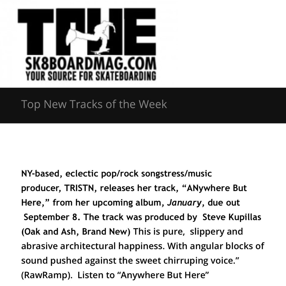 """TRUE SK8BOARD MAG - July 25, 2017TRISTN, releases her track,""""Anywhere But Here,""""from her upcoming album,January, due out September 8.The track was produced by Steve Kupillas (Oak and Ash, Brand New)This is pure, slippery and abrasive architectural happiness.With angular blocks of sound pushed against the sweet chirruping voice."""" (RawRamp). Listen to """"Anywhere But Here"""""""
