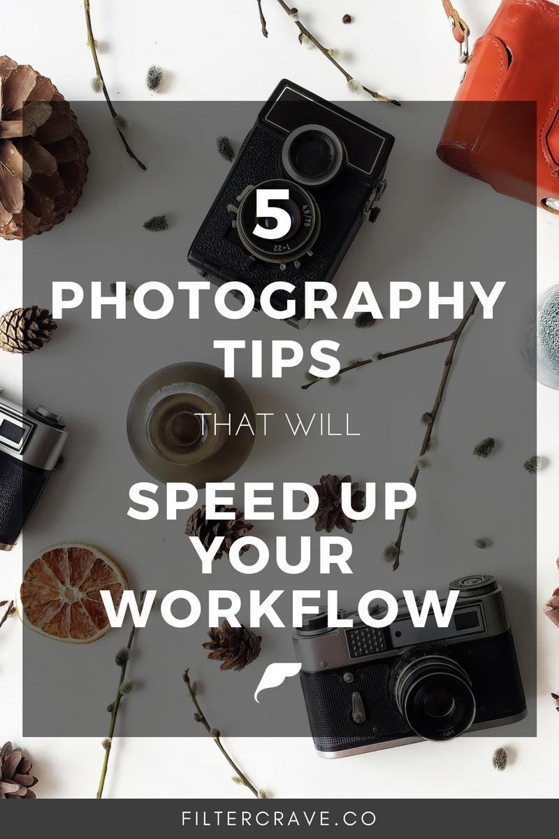 5 Photography Tips to Speed Up Your Workflow- Filtercrave.png