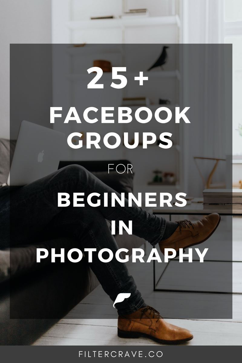 25 Facebook Groups for Beginner Photographers and Bloggers | Filtercrave Photography Tips + Lightroom Presets