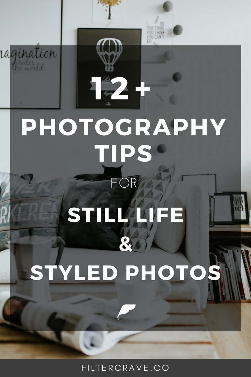 12 Photography Tips for Still Life Photography |  Filtercrave Photography Tips + Lightroom Presets