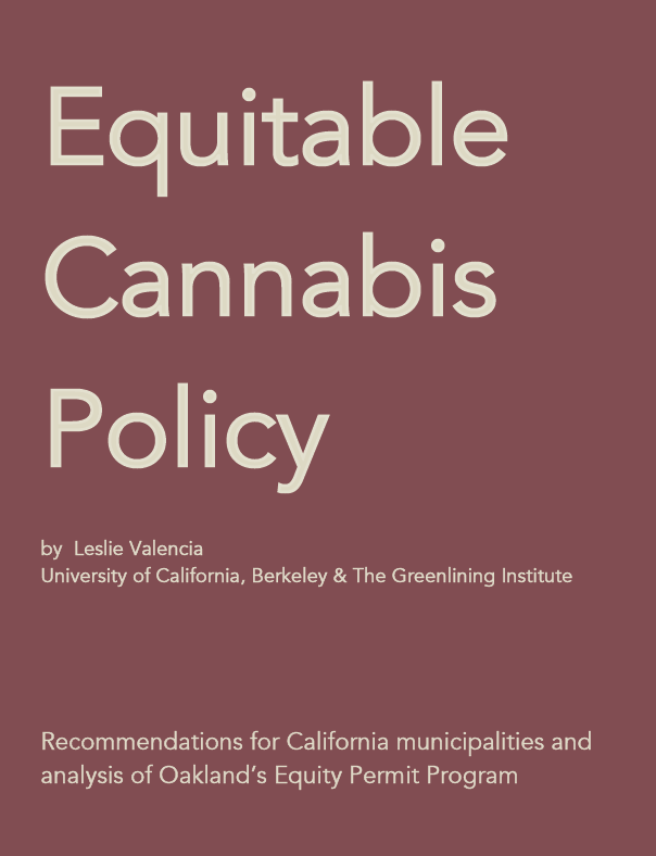 """Citation: Valencia, Leslie. """"Equitable Cannabis Policy: Recommendations for California municipalities and analysis of Oakland's Equity Permit Program."""" University of California Berkeley, The Greenlining Institute, 2017."""