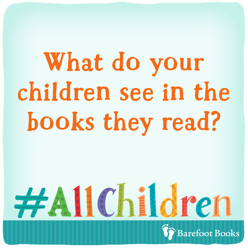 What do your children see in the books they read? Barefoot Books strives to represent all children.