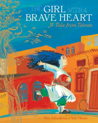 Barefoot Books' Girl with a Brave Heart is a traditional tale from Tehran about empathy.