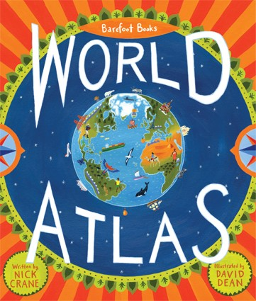 Barefoot Books World Atlas, by Nick Crane & David Dean