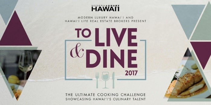 Please Join Us!     Modern Luxury Hawai'i  and  Hawai'i Life Real Estate Brokers  present To Live & Dine 2017, the ultimate cooking challenge showcasing Hawai'i's culinary talent.  Some of our island's top chefs and restaurateurs will compete on behalf of their selected charity by masterfully preparing unique creations infused with award-winning Hānaiali'i wine.  You, along with a celebrity panel of judges, will vote for your favorite dish and winning chefs will donate the prize to benefit the Hawai'i community.  Plus, you'll enjoy wine tasting and a special performance by Amy Hanaiali'i Gilliom.      FEATURING   Executive Chef Randy Bangloy of Eating House 1849 Kapolei  Executive Chef Fred DeAngelo of BLT Steak  Executive Chef Chad Horton of Herringbone  Executive Chef Justin Inagaki of Hy's Steak House  Chef Kevin Lee of Pai Honolulu  Chef Mark Noguchi of The Pili Group  Chef JoSoon Seuk of Ravish  and more!      PRESENTING SPONSORS   Modern Luxury Hawai'i I Hawai'i Life Real Estate Brokers      SPONSORS   Hānaiali'i Fine Wines I The Modern Honolulu  Paradise Beverages I Mari's Garden  Brendon Lau Agricultural LLC I Ho'ala Salon and Spa      ATTIRE   Resort Wear        TICKETS   General Admission: $100 Early Bird, $125 At the Door  VIP: $175  All guests must be 21 years or older      For more information please visit   https://www.eventbrite.com/e/to-live-dine-2017-tickets-36768140498