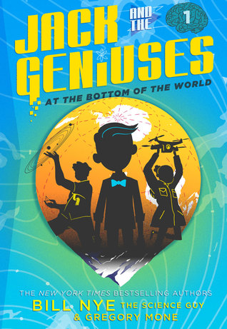 Jack and the Geniuses at the Bottom of the World  by Bill Nye
