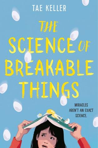 The Science of Breakable Things,  by Tae Keller