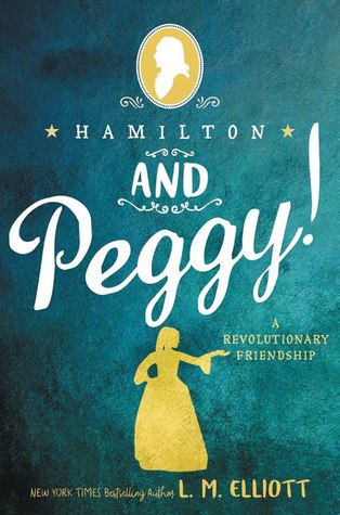 Hamilton and Peggy! A Revolutionary Friendship,  by L.M. Elliott