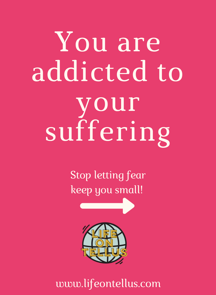 You are addicted to your suffering.png