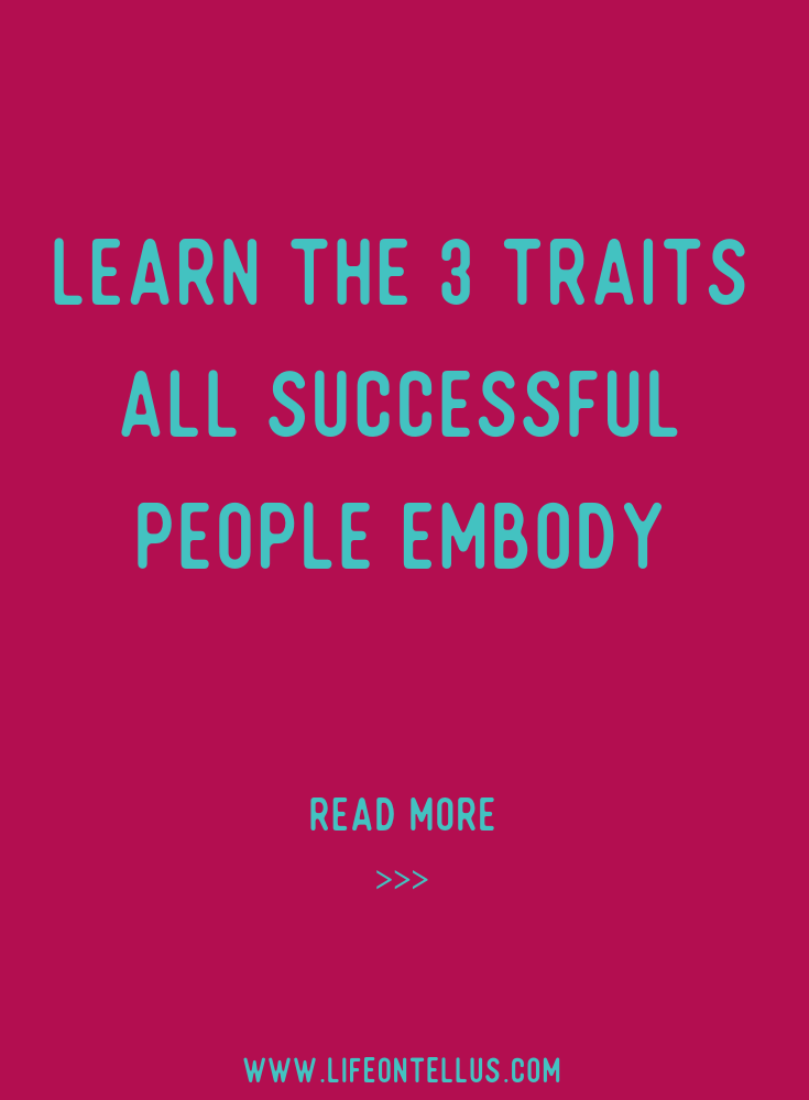 Learn the 3 traits all successful people embody.png