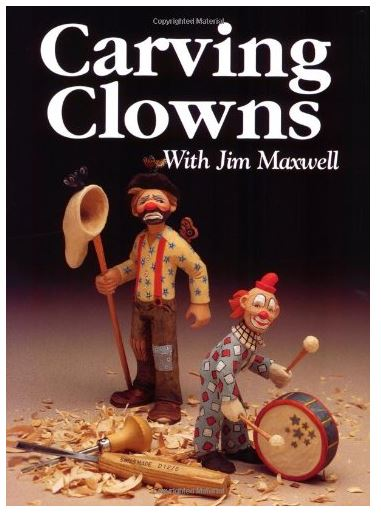 Carving Clowns With Jim Maxwell: The History, Art, and Craft of Clowns  by Jim Maxwell  Capture the humor and warmth of America's original comedians. Includes twelve ready-to-use patterns, step-by-step carving demonstrations, and a full-color guide to face and costume painting.