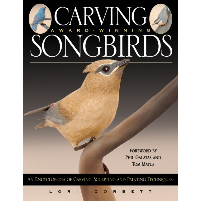 Carving Award-Winning Songbirds: An Encyclopedia of Carving, Sculpting and Painting Techniques by Lori Corbett  This one-stop information center contains all the carving and painting how-tos for making realistic songbirds, plus everything from texturing feathers to building legs and feet to planning dramatic poses. Patterns and demonstrations for the bluebird, cedar waxwing and nuthatch.
