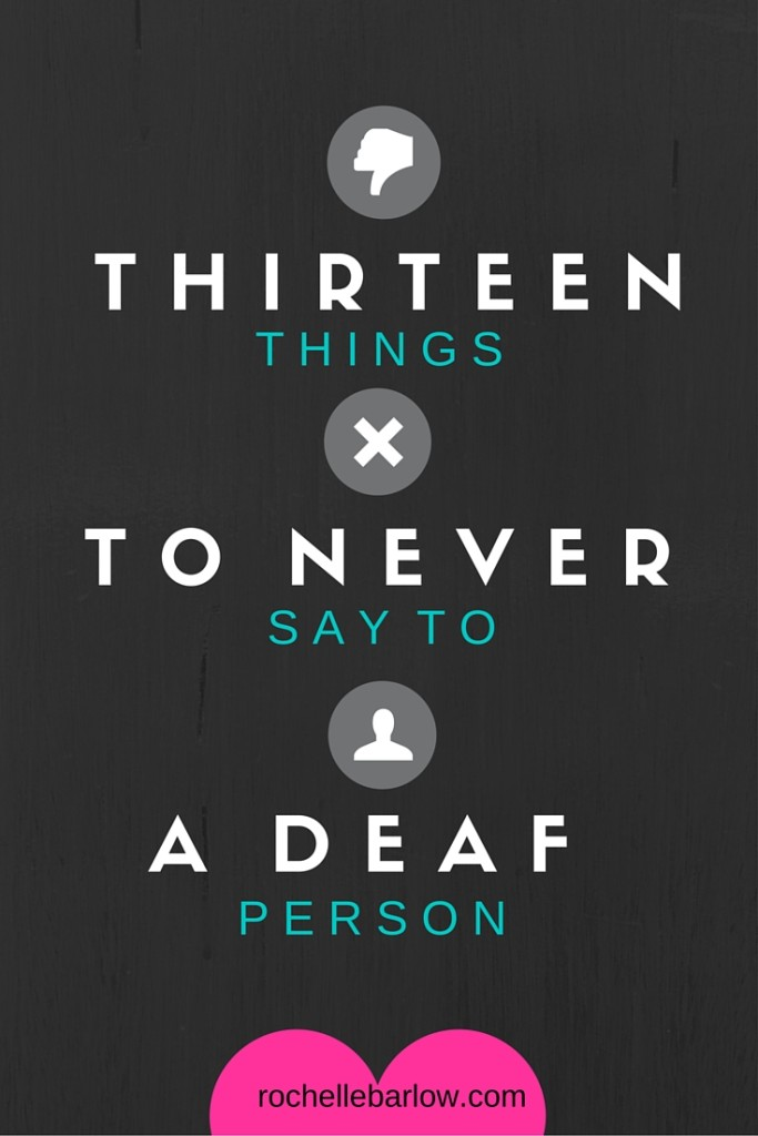 13 Things To Never Say To A Deaf Person Asl Rochelle