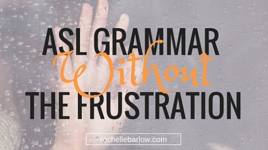 ASL grammar the frustration 1 post