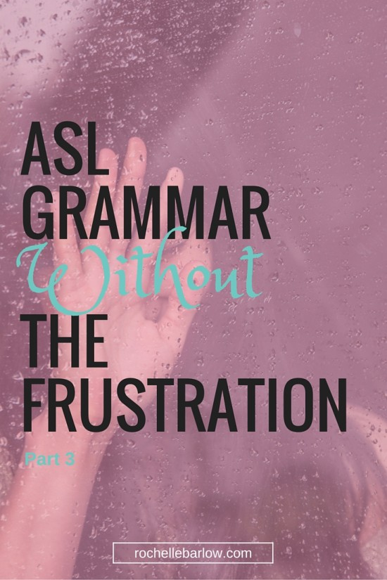 ASL Grammar Without The Frustration Part 3