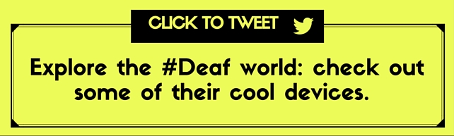 Explore the Deaf World: Their Cool Tech Devices