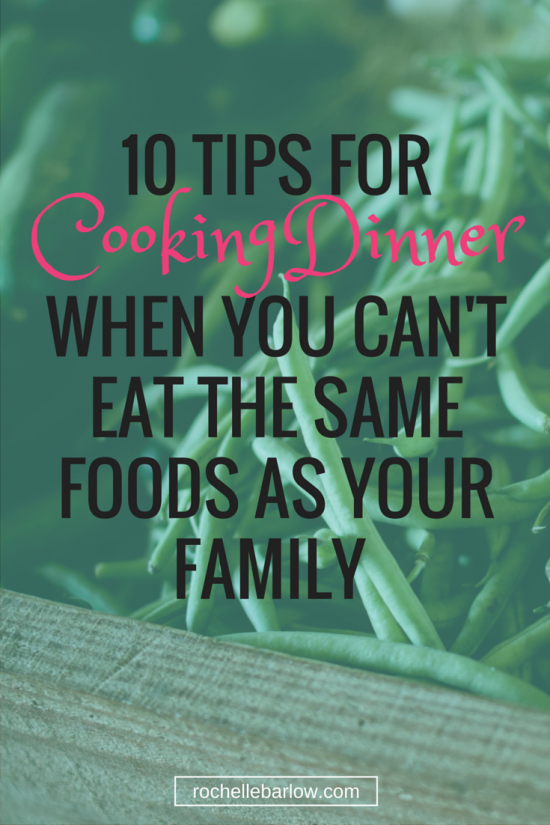 10 Tips For Cooking Dinner When You Can't Eat The Same Foods As Your Family