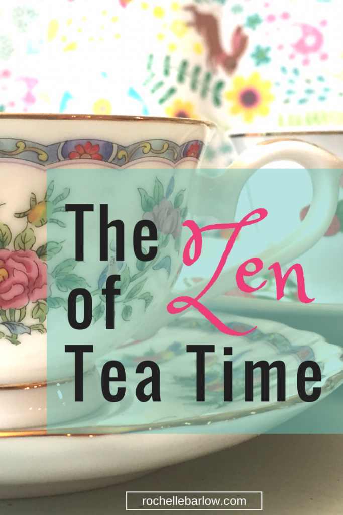 The Zen of Tea Time | RochelleBarlow.com