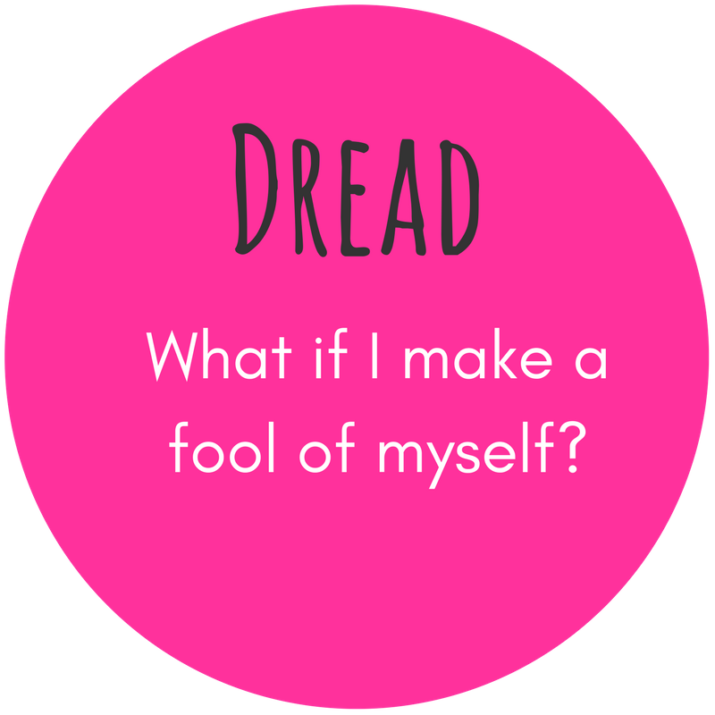 Dread  What if I make a fool of myself?