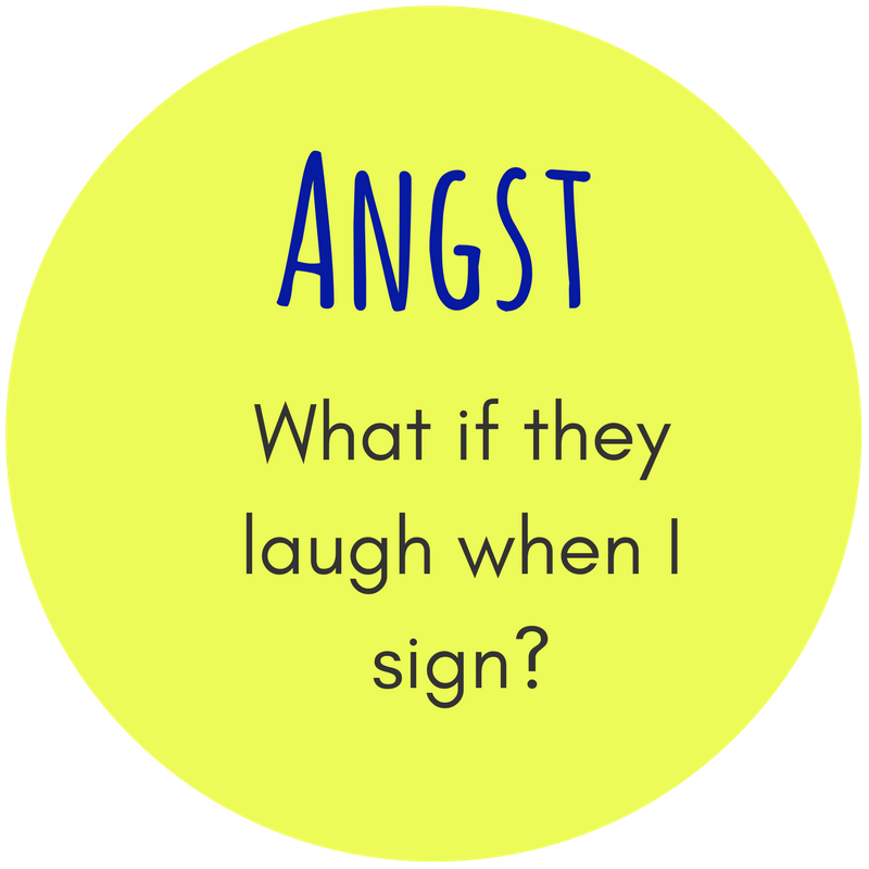Angst  What if they laugh when I sign?