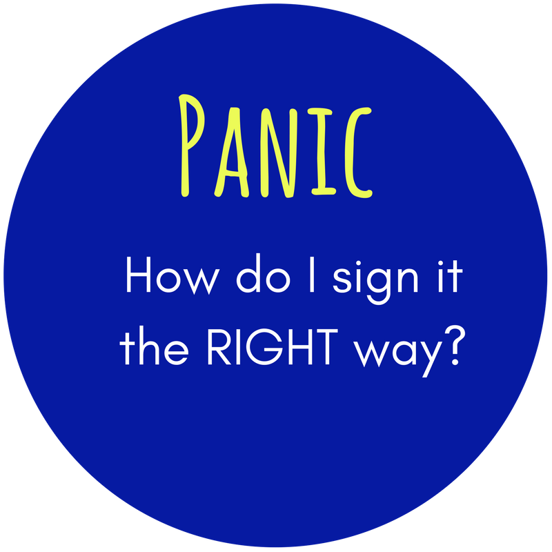 Panic  How do I sign it the RIGHT way?