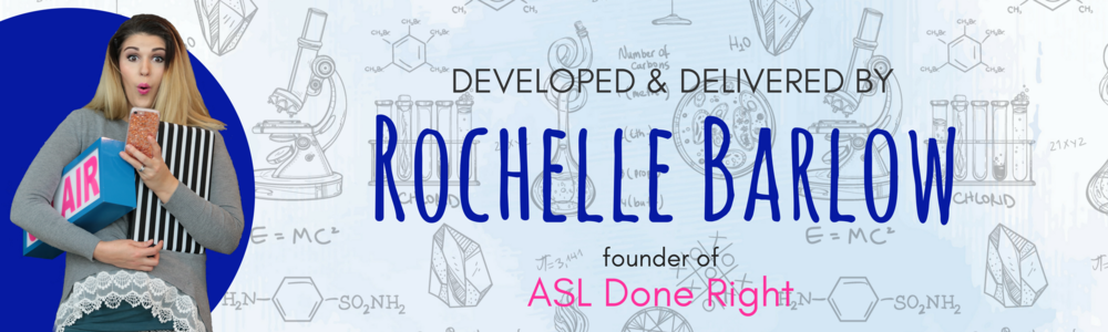 Developed & delivered by Rochelle Barlow, founder of ASL Done Right