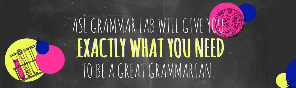 ASL Grammar Lab will give you exactly what you need to be a great grammarian.