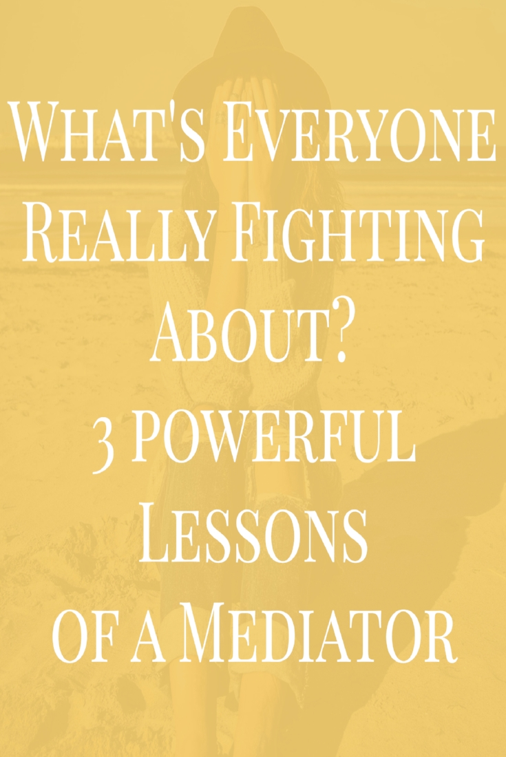 What's Everyone Really Fighting About? 3 Powerful Lessons of a Mediator